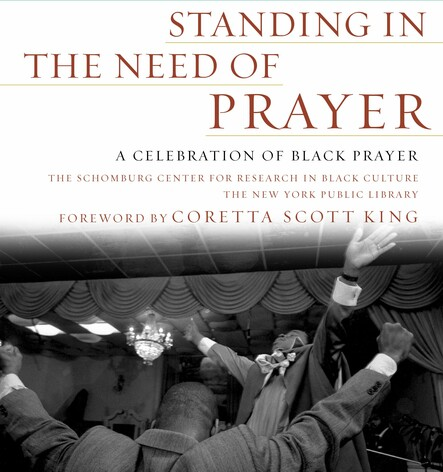 Standing in the Need of Prayer : A Celebration of Black Prayer