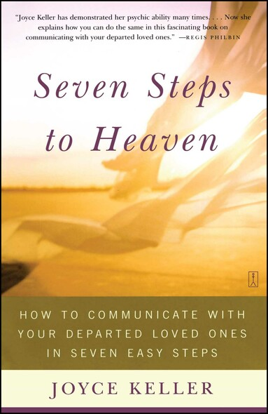 Seven Steps to Heaven : How to Communicate with Your Departed Loved Ones in Seven Easy Steps
