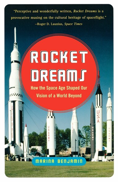 Rocket Dreams : How the Space Age Shaped Our Vision of a World Beyond