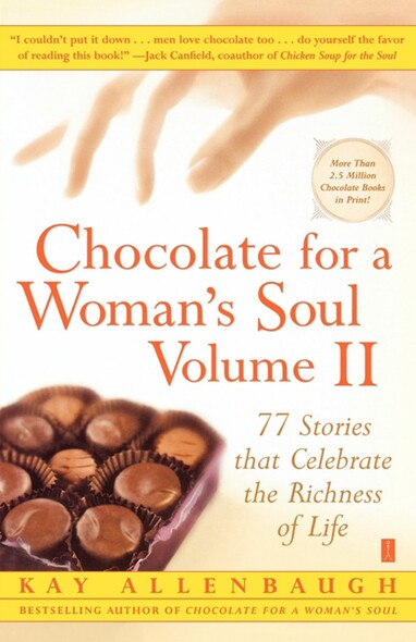 Chocolate for a Woman's Soul Volume II : 77 Stories that Celebrate the Richness of Life