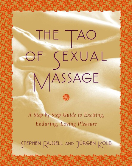 The Tao of Sexual Massage : A Step-by-Step Guide to Exciting, Enduring, Loving Pleasure