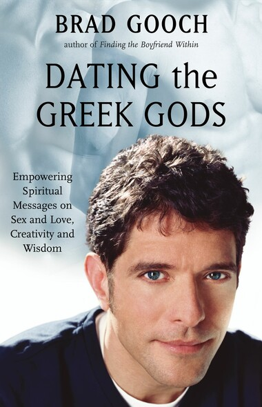 Dating the Greek Gods : Empowering Spiritual Messages on Sex and Love, Creativity and Wisdom