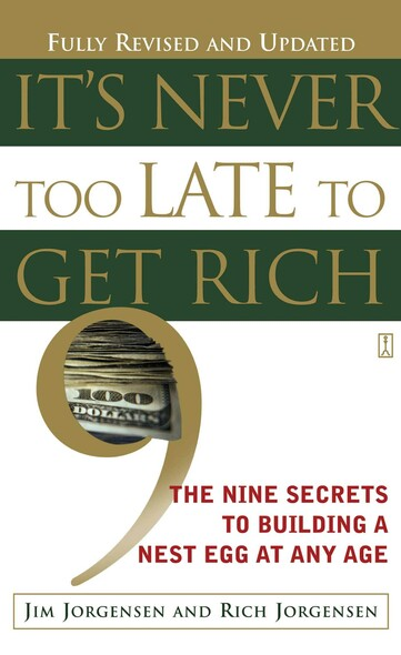It's Never Too Late to Get Rich : The Nine Secrets to Building a Nest Egg at Any Age
