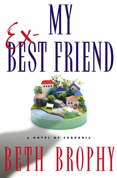 My Ex-Best Friend : A Novel of Suburbia