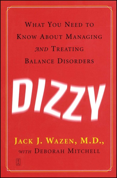 Dizzy : What You Need to Know About Managing and Treating Balance Disorders