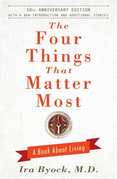 The Four Things That Matter Most - 10th Anniversary Edition : A Book About Living