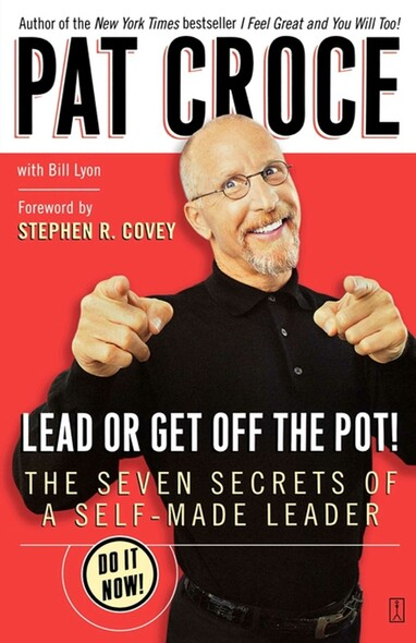 Lead or Get Off the Pot! : The Seven Secrets of a Self-Made Leader