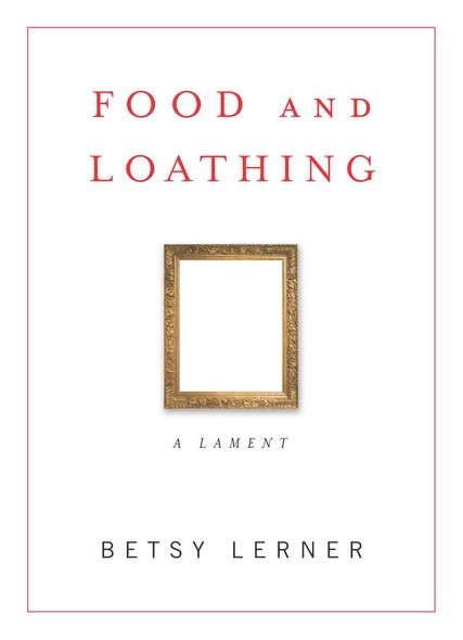Food and Loathing : A Lament