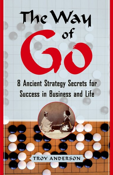 The Way of Go : 8 Ancient Strategy Secrets for Success in Business and Life