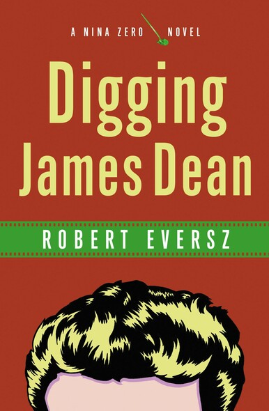 Digging James Dean : A Nina Zero Novel