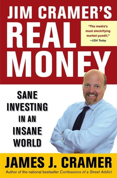 Jim Cramer's Real Money : Sane Investing in an Insane World