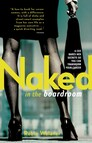 Naked in the Boardroom : A CEO Bares Her Secrets So You Can Transform Your Career