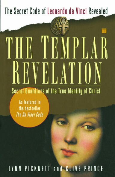 The Templar Revelation : Secret Guardians of the True Identity of Christ