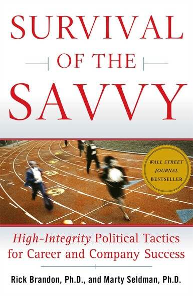 Survival of the Savvy : High-Integrity Political Tactics for Career and Company Success