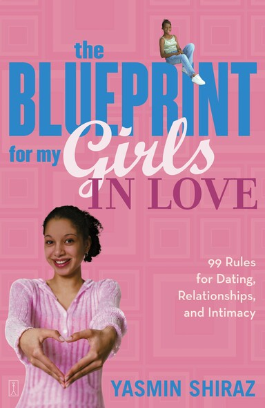 The Blueprint For My Girls In Love : 99 Rules for Dating, Relationships, and Intimacy