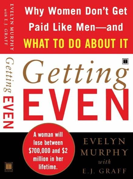 Getting Even : Why Women Don't Get Paid Like Men--And What to Do About It