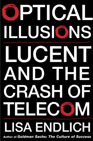 Optical Illusions : Lucent and the Crash of Telecom