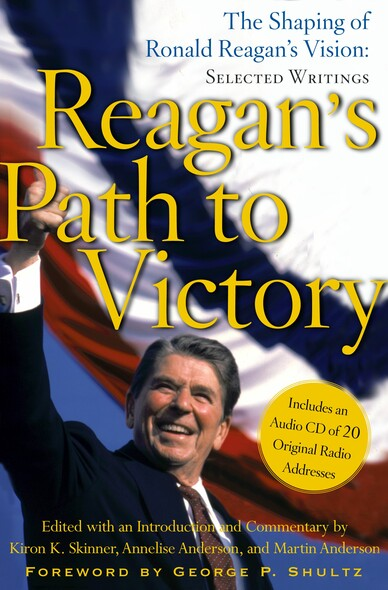 Reagan's Path to Victory : The Shaping of Ronald Reagan's Vision: Selected Writings