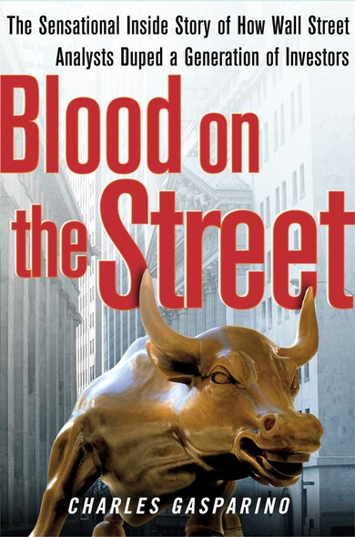 Blood on the Street : The Sensational Inside Story of How Wall Street Analysts Duped a Generation of Investors