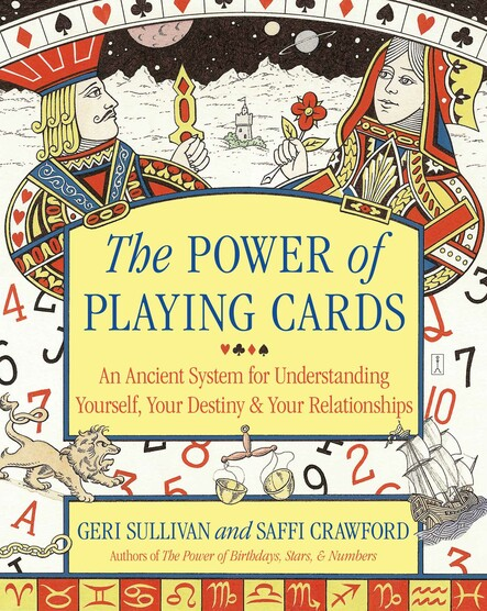 The Power of Playing Cards : An Ancient System for Understanding Yourself, Your Destiny, & Your Relationships