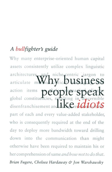Why Business People Speak Like Idiots : A Bullfighter's Guide