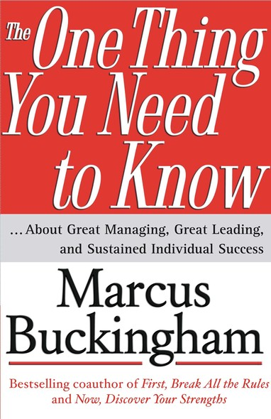 The One Thing You Need to Know : ... About Great Managing, Great Leading, and Sustained Individual Success