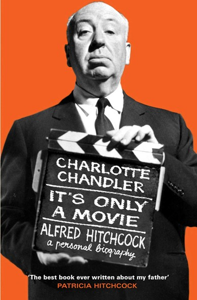 It's Only a Movie : Alfred Hitchcock: A Personal Biography