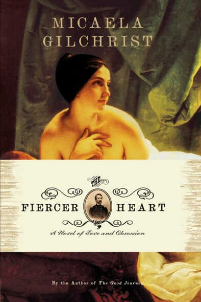The Fiercer Heart : A Novel of Love and Obsession