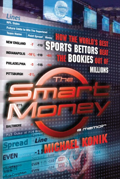 The Smart Money : How the World's Best Sports Bettors Beat the Bookies Out of Millions