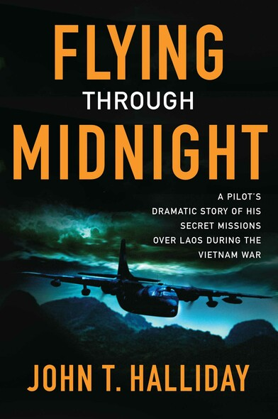 Flying Through Midnight : A Pilot's Dramatic Story of His Secret Missions Over Laos During the Vietnam War