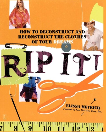 Rip It! : How to Deconstruct and Reconstruct the Clothes of Your Dreams
