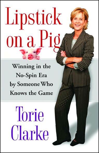 Lipstick on a Pig : Winning In the No-Spin Era by Someone Who Knows the Game