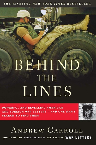 Behind the Lines : Powerful and Revealing American and Foreign War Letters---and One Man's Search to Find Them