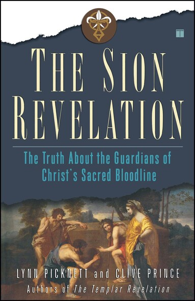 The Sion Revelation : The Truth About the Guardians of Christ's Sacred Bloodline
