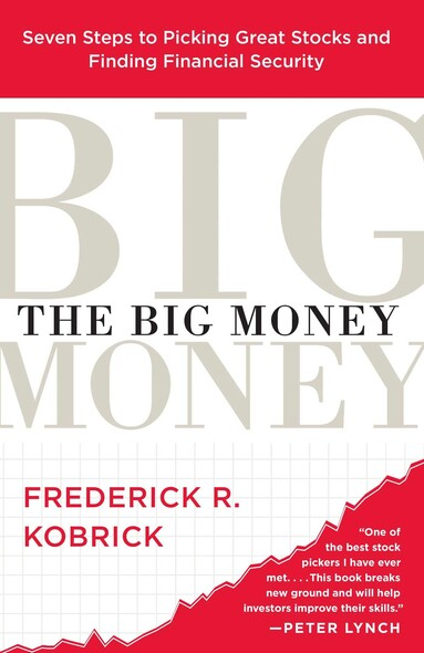 The Big Money : Seven Steps to Picking Great Stocks and Finding Financial Security