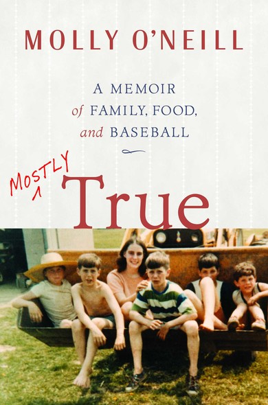 Mostly True : A Memoir of Family, Food, and Baseball
