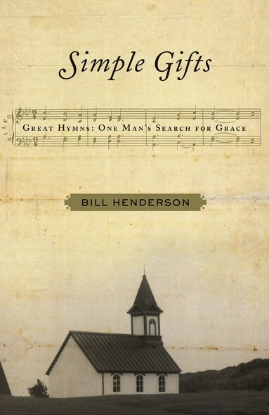 Simple Gifts : Great Hymns: One Man's Search for Grace
