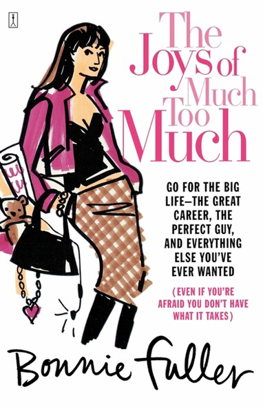 The Joys of Much Too Much : Go for the Big Life--The Great Career, The Perfect Guy, and Everything Else You've Ever Wanted
