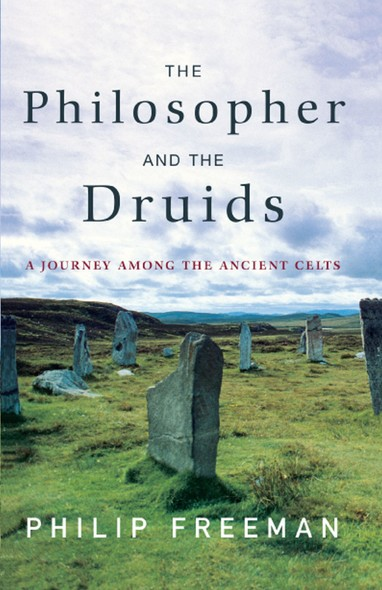 The Philosopher and the Druids : A Journey Among the Ancient Celts