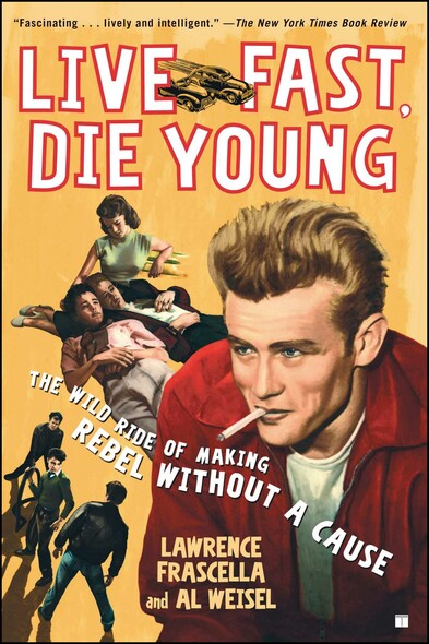 Live Fast, Die Young : The Wild Ride of Making Rebel Without a Cause