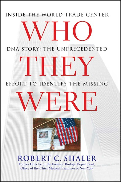 Who They Were : Inside the World Trade Center DNA Story: The Unprecedented Effort to Identify the Missing