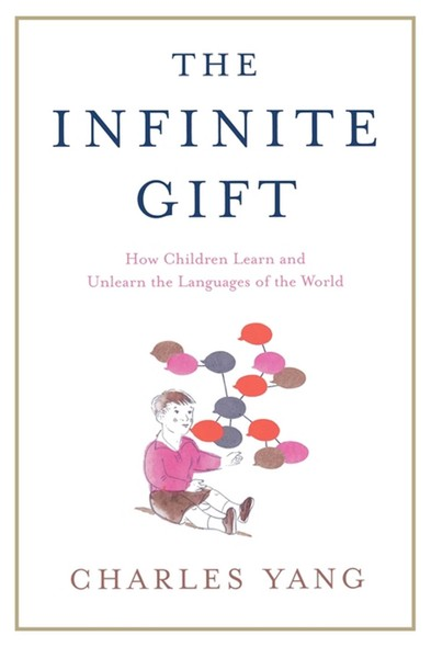 The Infinite Gift : How Children Learn and Unlearn the Languages of the World