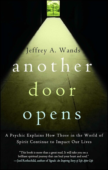 Another Door Opens : A Psychic Explains How Those in the World of Spirit Continue to Impact Our Lives