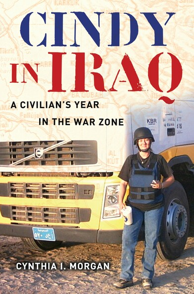 Cindy in Iraq : A Civilian's Year in the War Zone