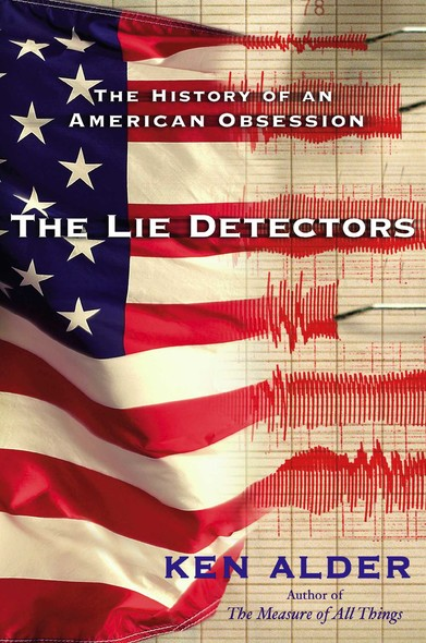 The Lie Detectors : The History of an American Obsession
