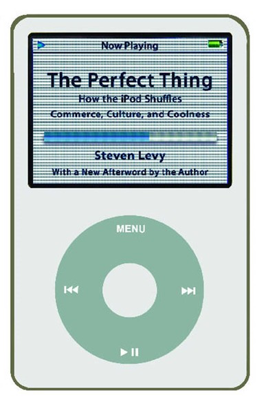 The Perfect Thing : How the iPod Shuffles Commerce, Culture, and Coolness