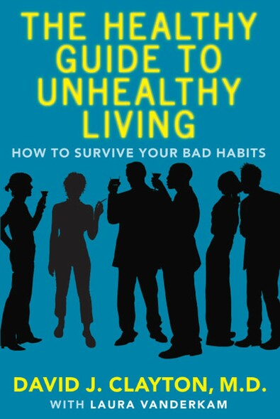 The Healthy Guide to Unhealthy Living : How to Survive Your Bad Habits