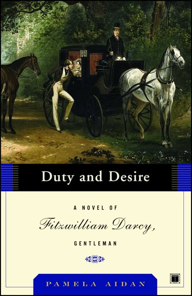 Duty and Desire : A Novel of Fitzwilliam Darcy, Gentleman