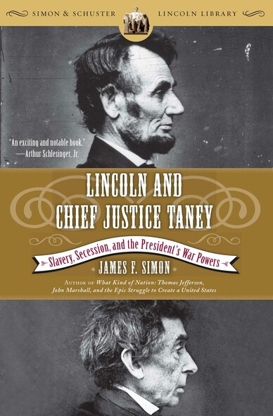 Lincoln and Chief Justice Taney : Slavery, Secession, and the President's War Powers