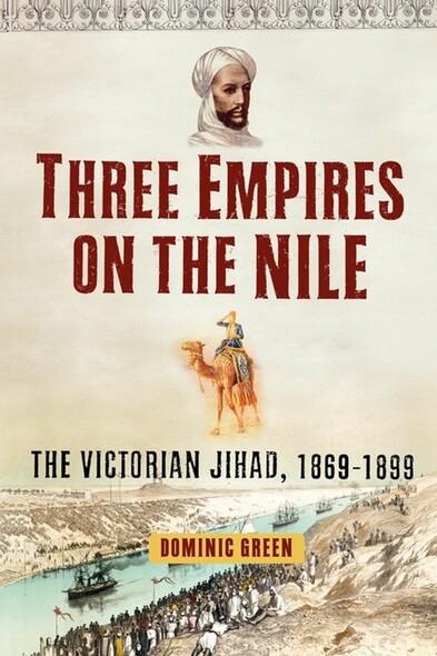 Three Empires on the Nile : The Victorian Jihad, 1869-1899